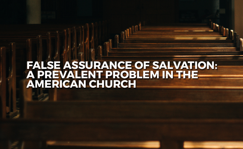 false assurance of salvation a prevalent problem in the american